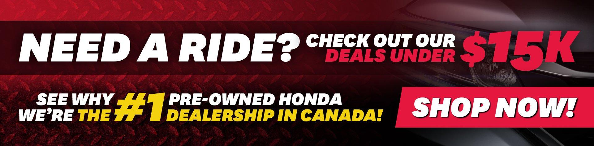 Need a Ride? Vehicles under 15k! See why we're the number 1 pre-owned Honda dealership in Canada!